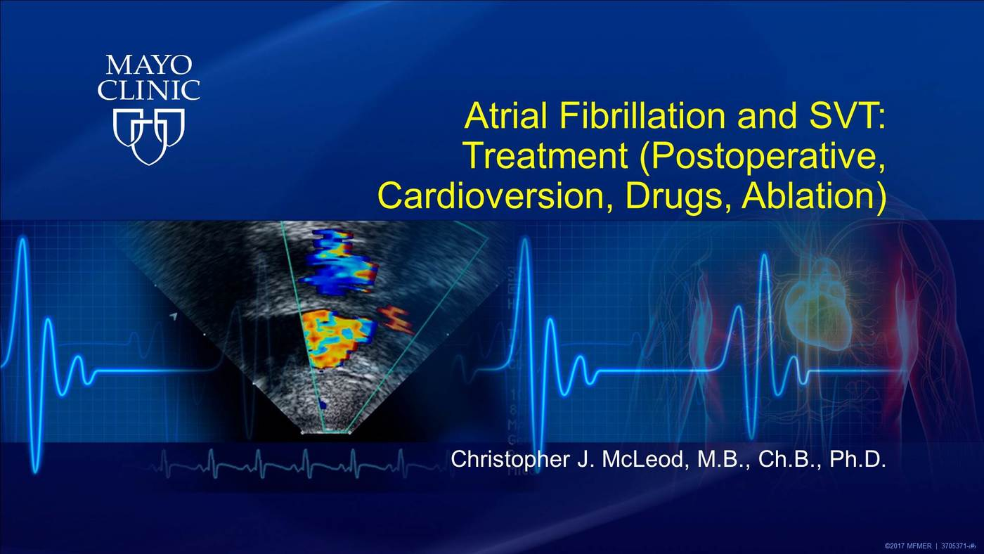 Atrial Fibrillation and SVT: Treatment (Postoperative, Cardioversion, Drugs, Ablation)