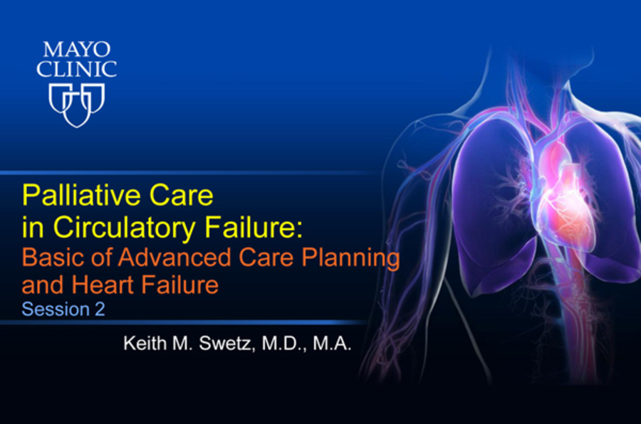 Palliative Care in Circulatory Failure: Session 2- Basics of Advance Care Planning in Heart Failure