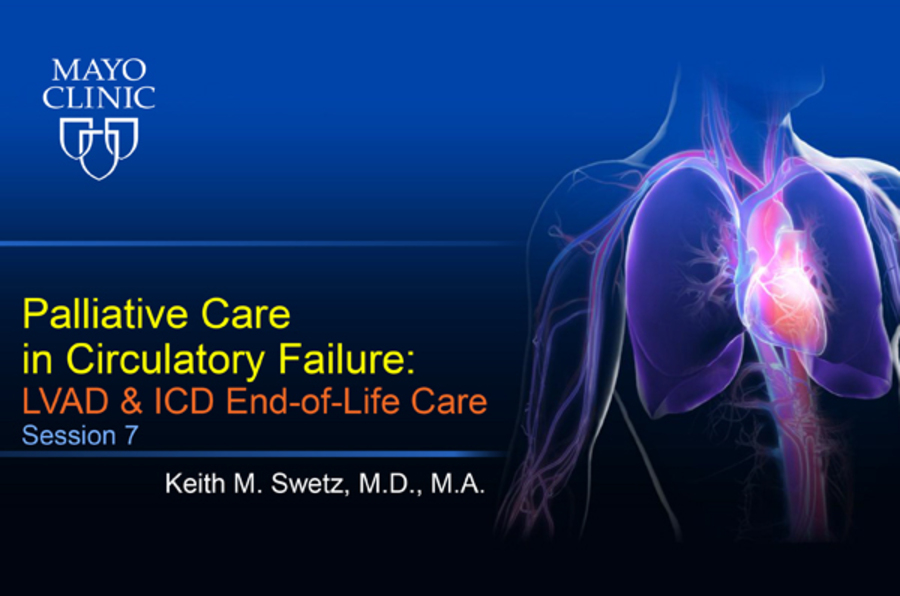 Palliative Care in Circulatory Failure: Session 7- LVAD and ICD End-of-Life Care
